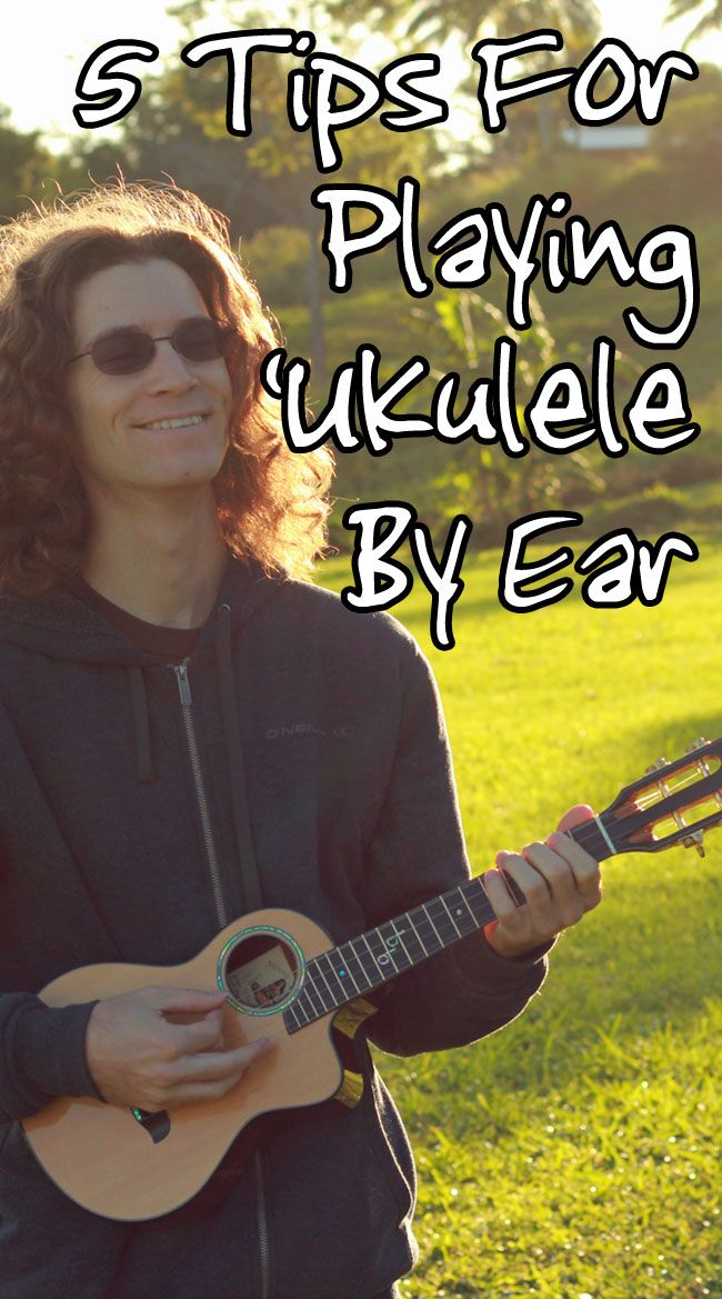 How To Play Ukulele By Ear 5 Ways To Figure Out A Song Songs