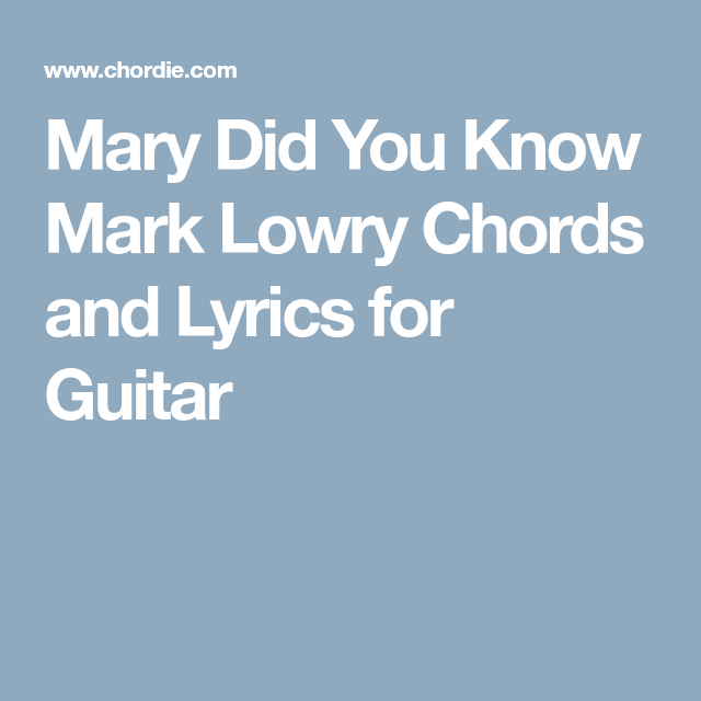 Mary Did You Know Mark Lowry Chords and Lyrics for Guitar | Music ...