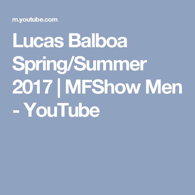 Lucas Balboa Spring/Summer 2017 | MFShow Men - YouTube