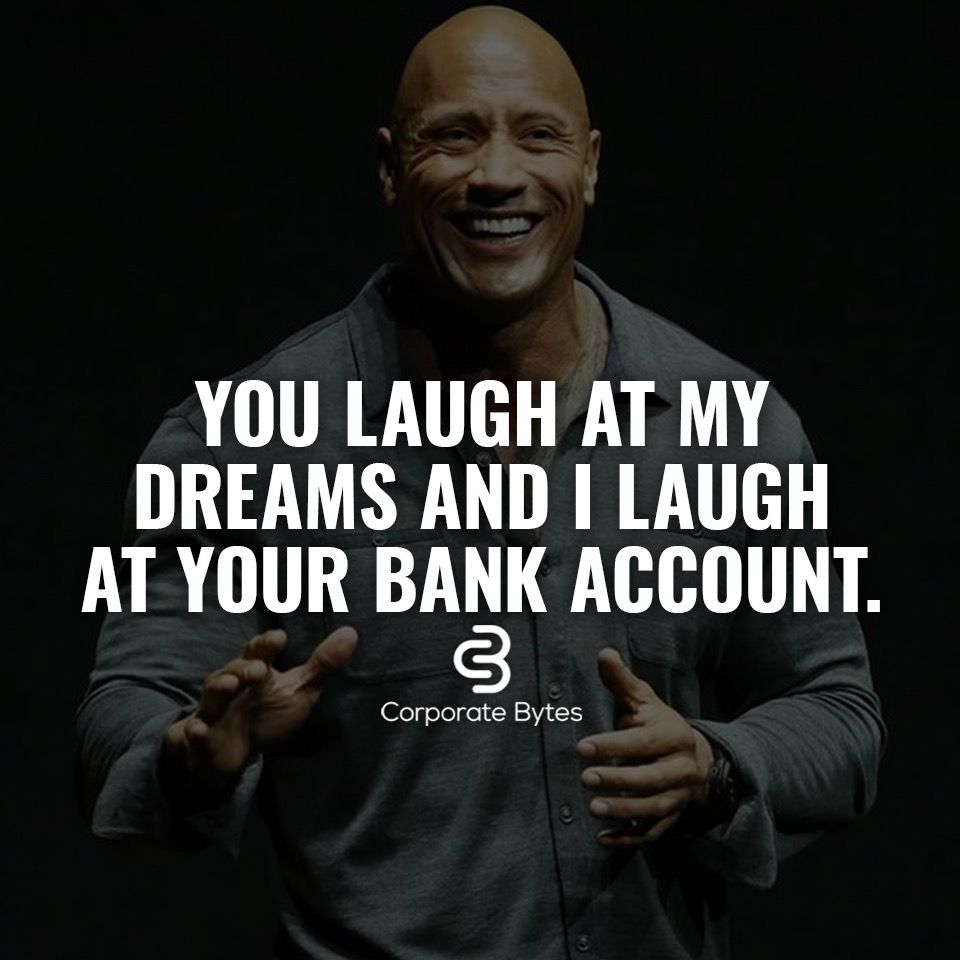 You Laugh At My Dreams And I Laugh At Your Bank Account Check Out Humblehunger Com Motivation Inspiration Success Badass Quotes Wisdom Quotes Life Quotes