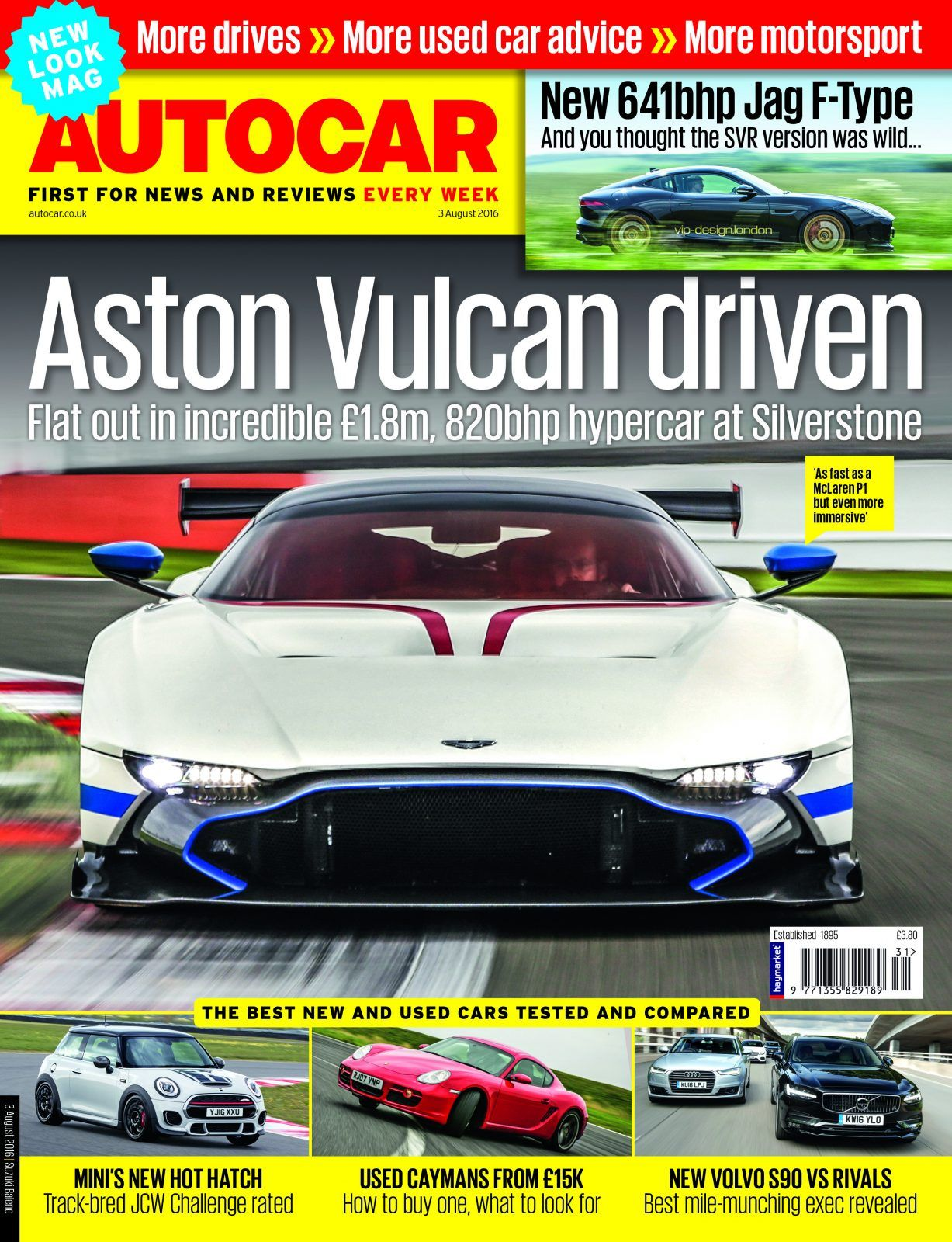 Get the new look Autocar 3 August issue here! More drives, more used car advice, more motorsport!  Aston Vulcan driven - flat out in a incredible £1.8m, 820bhp supercar at silverstone. 'as fast as a McLaren P1 but even more immersive'  New 641bhp Jag F-Type - and you thought the SVR version was wild.....  The best new and used cars tested and compared: Mini's new hot hatch - Track bred JCW challenge rated; Used Caymans from £15k- how to buy one, what to look for; New Volvo S90 vs rival...