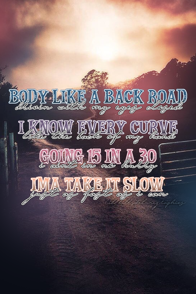 Body Like A Back Road Sam Hunt Country Music Quotes Country Lyrics Country Song Lyrics
