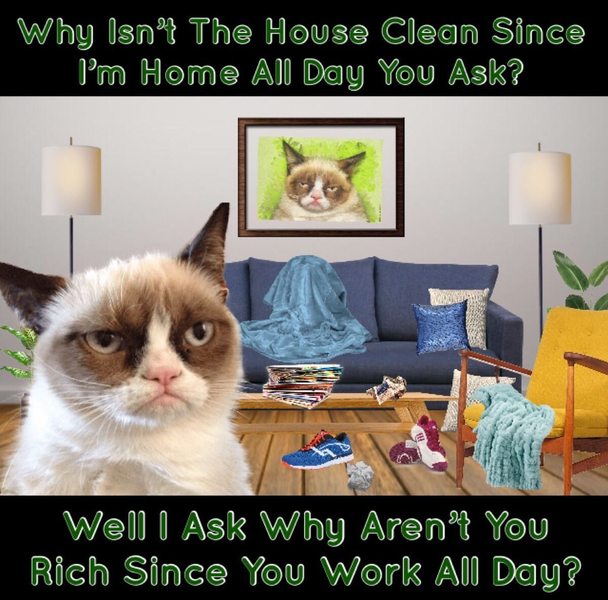 Why Isn't The House Clean Since I'm Home All Day? Grumpy