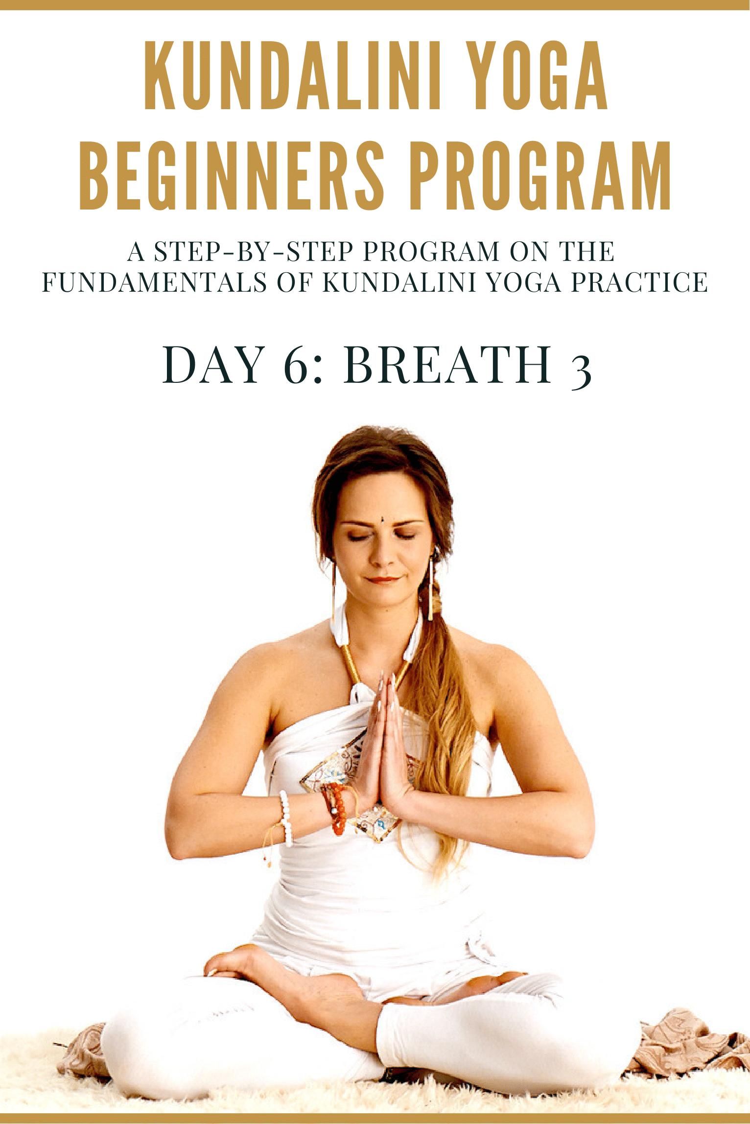 Day 6 Breathing Part 3 The Kundalini Yoga Beginners Program Yoga For Beginners Kundalini Yoga Classes Kundalini Yoga