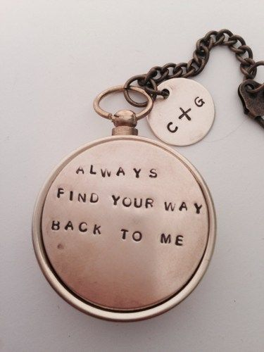 a3d92def0 Always find your way back to me is lovingly hand stamped onto the back of  compass