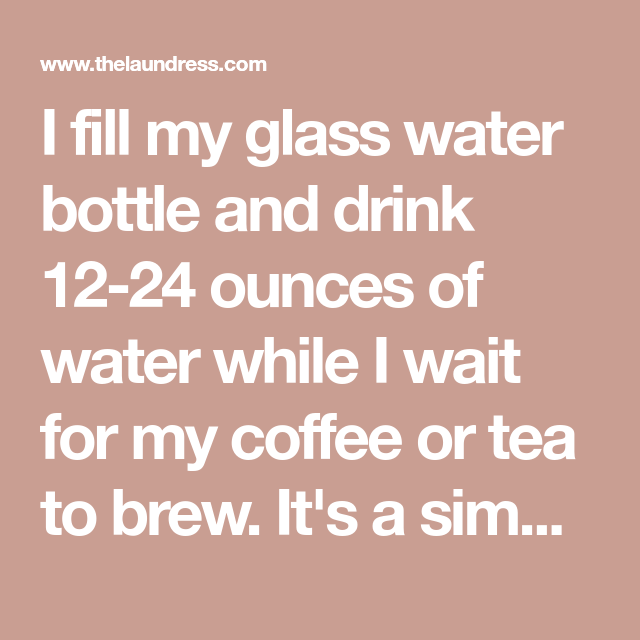 I Fill My Glass Water Bottle And Drink 12 24 Ounces Of Water While I Wait For My Coffee Or Tea To Brew It S Mindful Eating Kelly Leveque Holistic Nutritionist