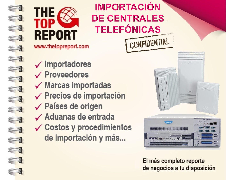 http://www.thetopreport.com/reportes-online/equipos-de-seguridad/centrales-telefonicas Importación de Centrales Telefónicas