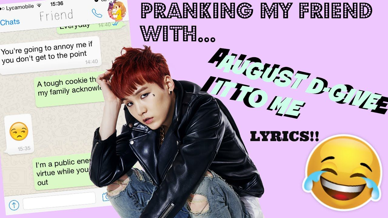 PRANKING MY CLOSE FRIEND WITH SONG LYRIC-AUGUST D GIVE IT TO