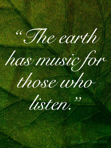 Beautiful Green Quote About Mother Earth The Earth Has Song For Those Who Listen Mother Nature Quotes Green Quotes Nature Quotes