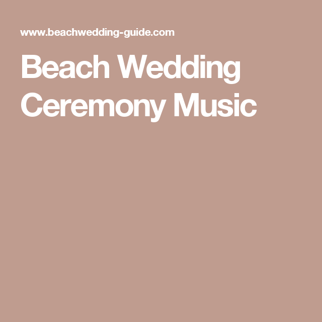 Beach Wedding Ceremony Music | Wedding ideas | Pinterest | Beach ...
