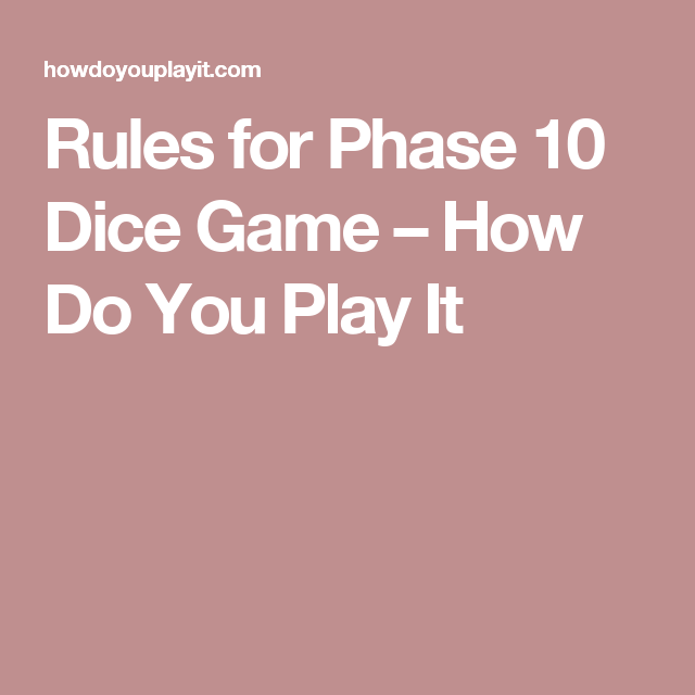 Rules For Phase 10 Dice Game How Do You Play It Games
