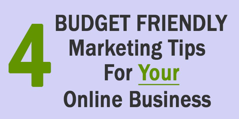 4 Budget Friendly Marketing Tips For Your Online Business