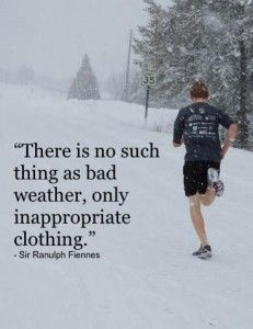 There's no such thing as bad weather, only innapropriate clothes