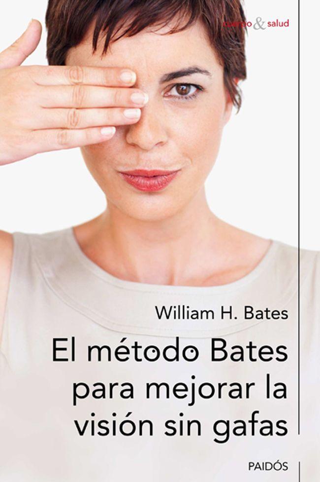 El Método Bates Para Mejorar La Visión Sin Gafas Ebook William H Bates Víctor Como Mejorar La Vision Metodo Batidos