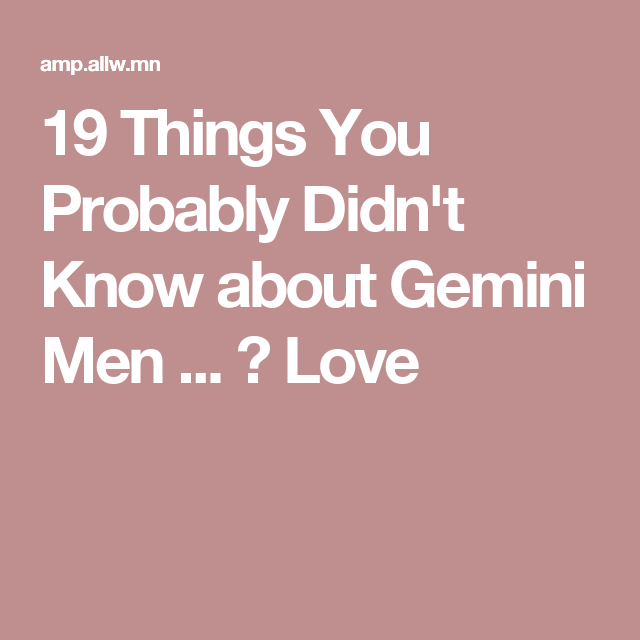 19 Things You Probably Didn't Know about Gemini Men     → Love