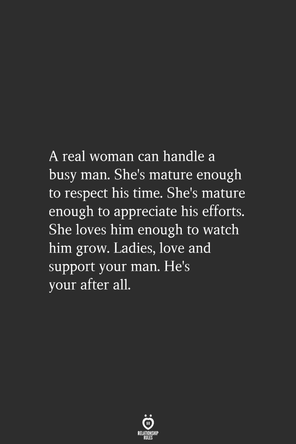 A Real Woman Can Handle A Busy Man. She's Mature Enough To Respect His Time