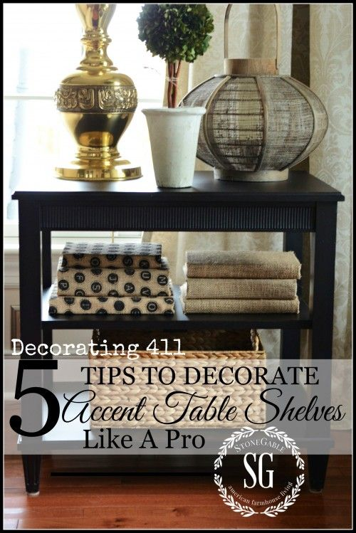 5 TIPS TO DECORATE ACCENT TABLE SHELVES LIKE A PRO Here's a few tips that will help to make accent table shelves look fabulous!