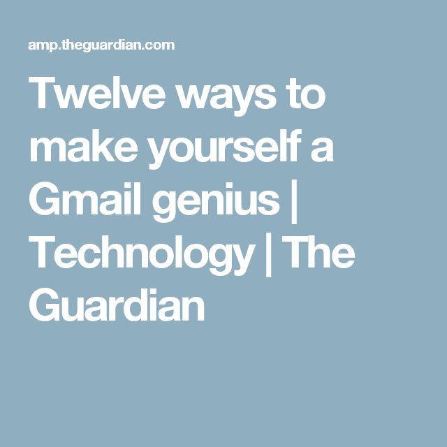 Twelve ways to make yourself a Gmail genius | Technology | The Guardian