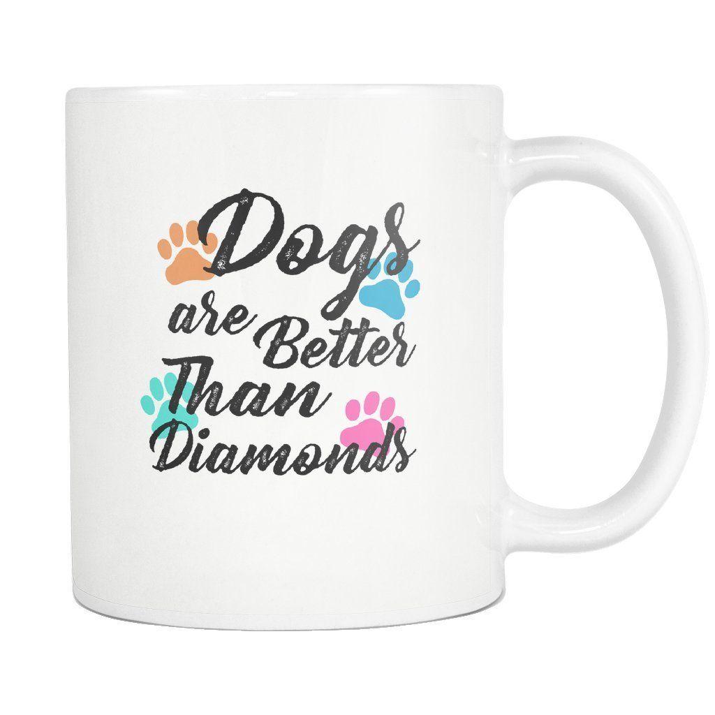 Dogs Dogs are better than diamonds White Mug 11oz