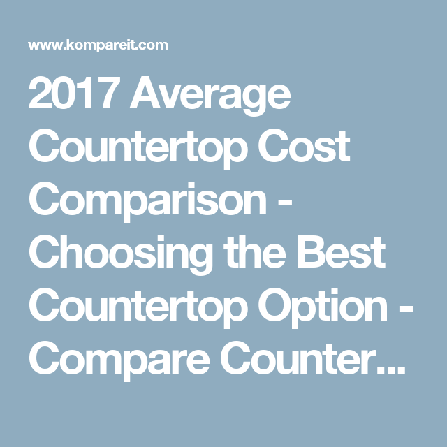 2017 Average Countertop Cost Comparison Choosing The Best