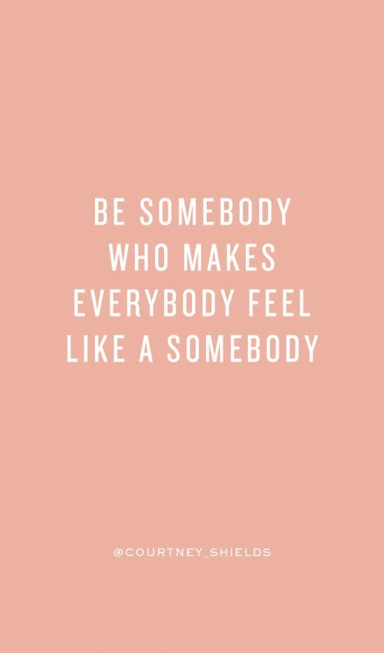 BE SOMEBODY WHO MAES EVERYBODY FEEL LIKE A SOMEBODY   INSPIRATIONAL QUOTES   HANNAH WILLS ART