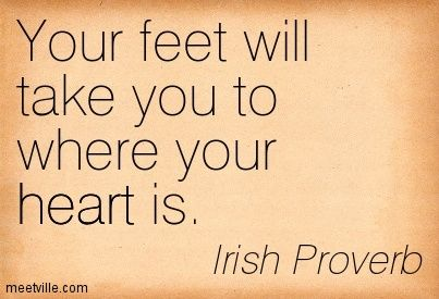 your feet will take you where you heart is