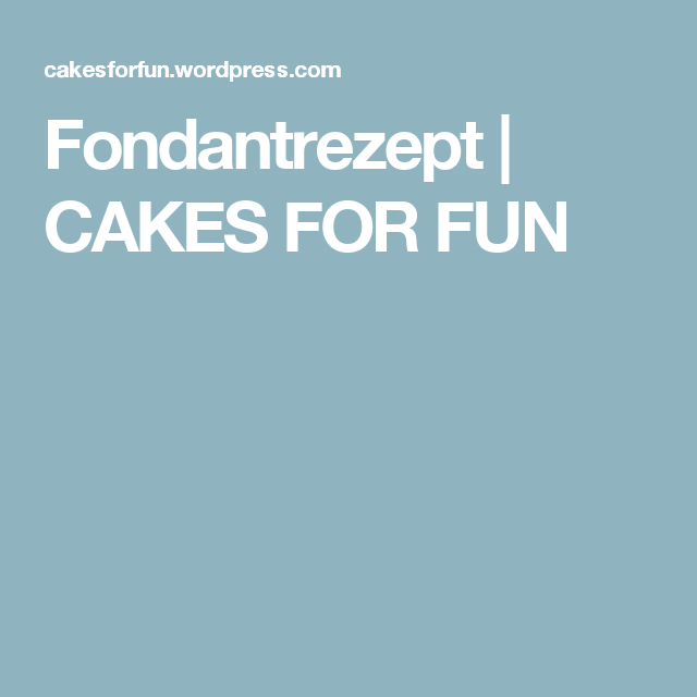 Fondantrezept | CAKES FOR FUN