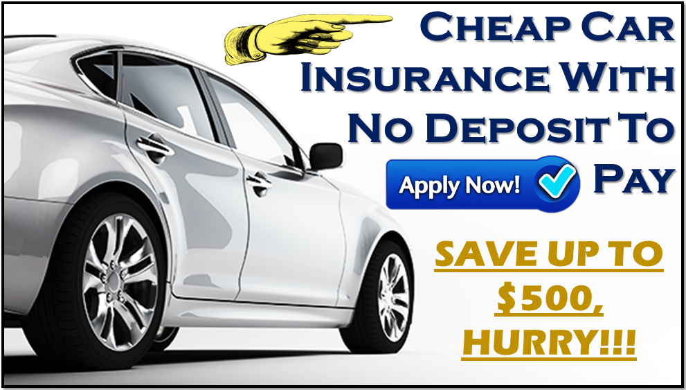 Cheap Auto Insurance With No Deposit And No Money Down Cheap Car