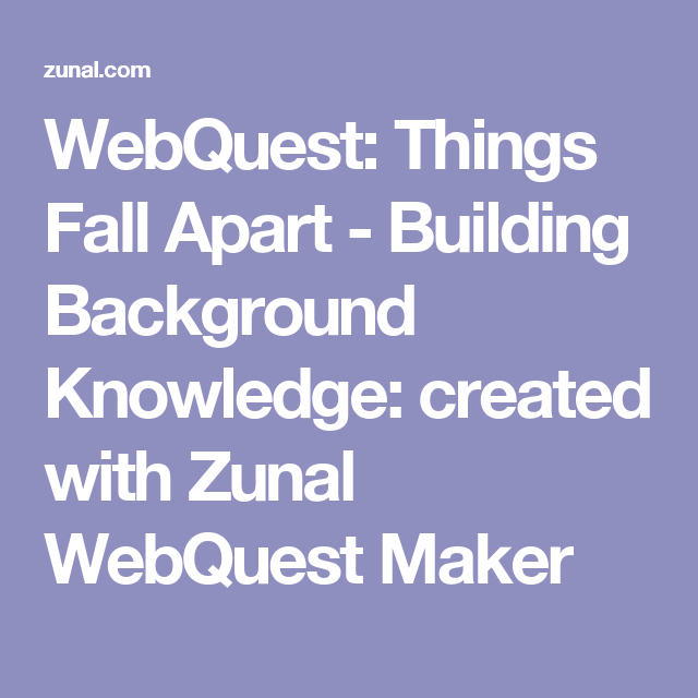 WebQuest: Things Fall Apart - Building Background Knowledge: created with Zunal WebQuest Maker