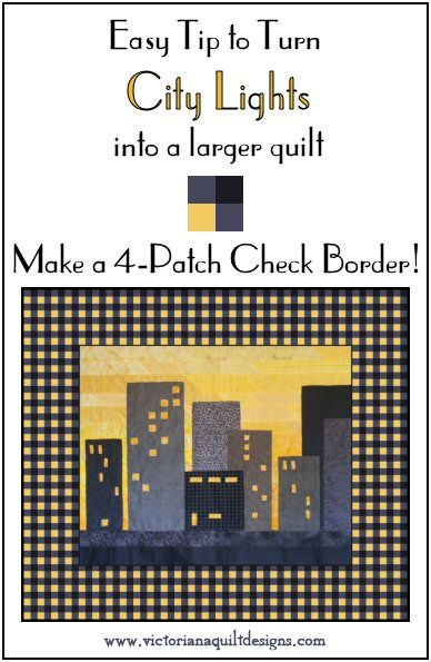 Here's an easy tip to turn the City Lights quilt pattern into a larger quilt - with a three-colour 4-patch check border. http://www.victorianaquiltdesigns.com/VictorianaQuilters/PatternPage/CityLights/CityLights.htm  #quilting
