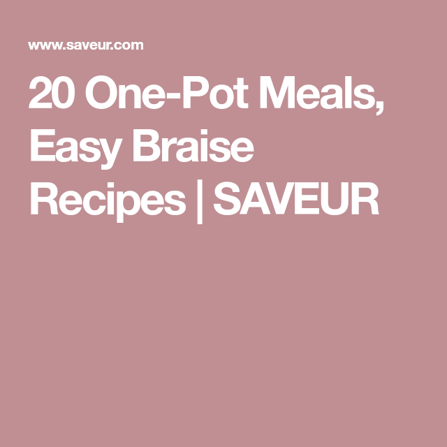 20 One-Pot Meals, Easy Braise Recipes | SAVEUR