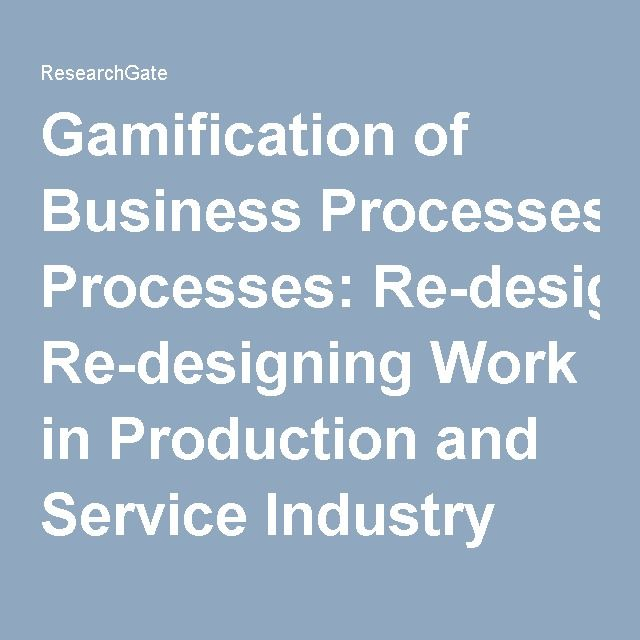 Gamification Of Business Processes Re Designing Work In Production