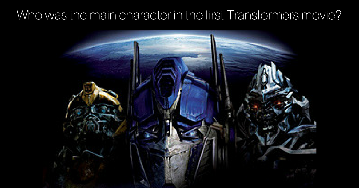 Who was the main character in the first Transformers movie? Forget