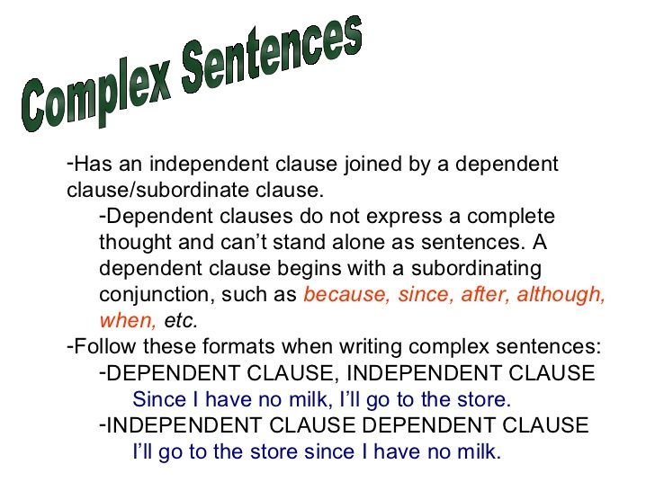 complex sentences has an independent clause joined by a dependent clause  subordinate clause