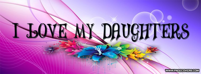 I Love My Daughters Quotes Entrancing I Love My Daughters Photos  Love My Daughters Facebook Cover