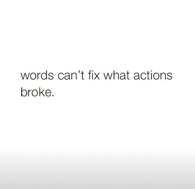 words can't fix what actions broke  | i  f e l t  t h a t