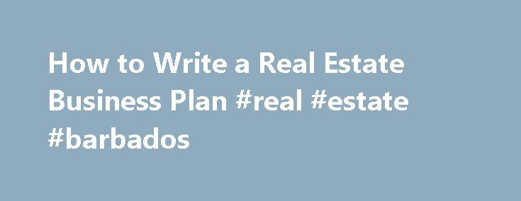 How to Write a Real Estate Business Plan #real #estate #barbados - real estate business plan