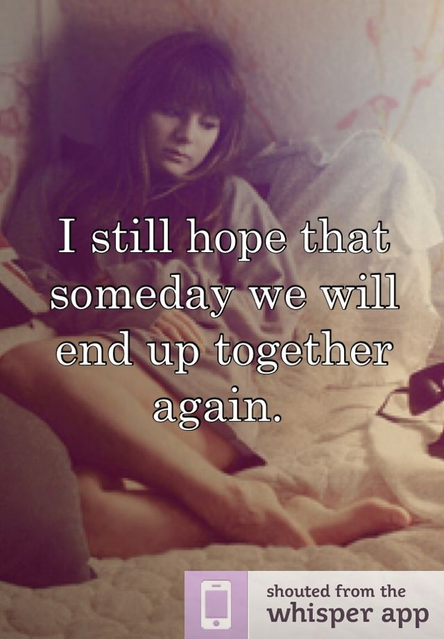 I Still Hope That Someday We Will End Up Together Again