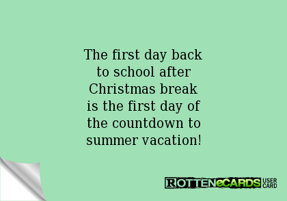 The First Day Back To School After Christmas Break Is The First Day Of The Countdown To Summer Vacation Teaching Humor Teaching Quotes Teacher Humor
