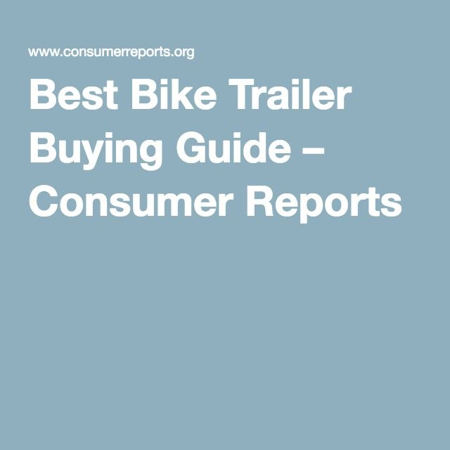 Best Bike Trailer Buying Guide – Consumer Reports