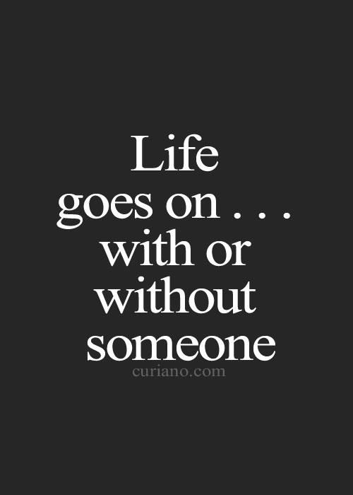 With Or Without You Life Goes On Quotes Inspiration Life