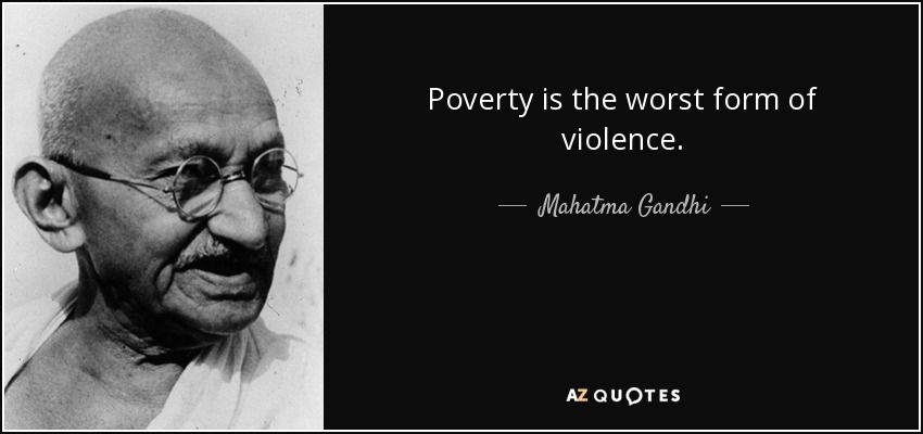 Poverty Is The Worst Form Of Violence Mahatma Gandhi Philosophy