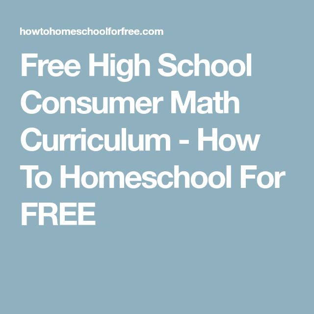 Free High School Consumer Math Curriculum How To Homeschool For Free Consumer Math Math Curriculum Homeschool Math Curriculum