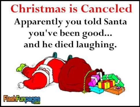 Christmas Is Canceled! Apparently You Told Sata Youu0027ve Been Good. And He  Died Laughing.
