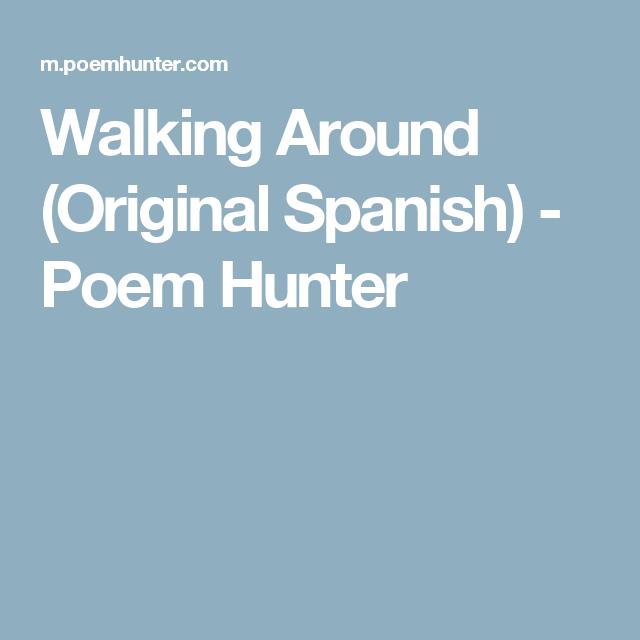 Walking Around (Original Spanish) - Poem Hunter