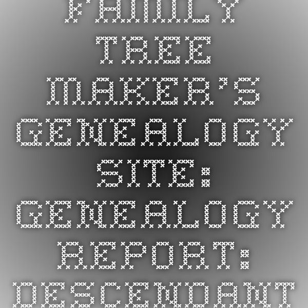 Family Tree Maker S Genealogy Site Genealogy Report Descendants