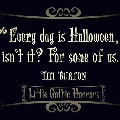 Everyday is halloween quote.. still can\u0027t help but think of
