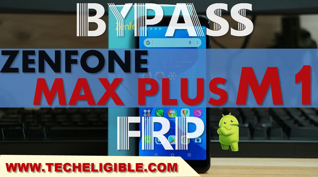 Bypass FRP ASUS Zenfone MAX Plus M1, All Asus Devices [Latest-2018