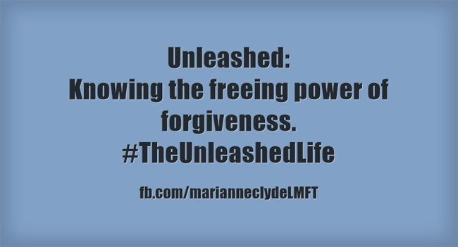 Unleashed: Knowing the freeing power of forgiveness. #TheUnleashedLife