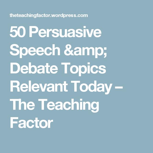 50 Persuasive Speech & Debate Topics Relevant Today – The Teaching Factor